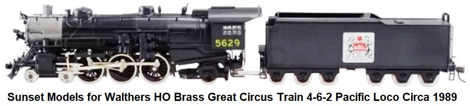 Sunset Models for Walthers HO Brass Model Great Circus Train 4-6-2 Pacific Loco & 12-wheel tender #5629 circa 1989