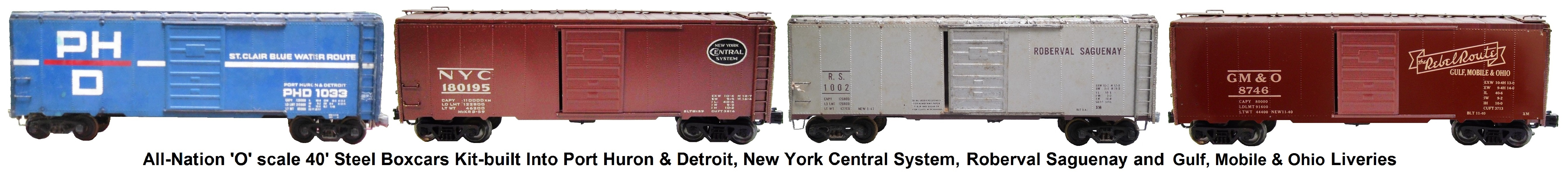 All-Nation 'O' scale 40' Steel Box Cars Kit-built into Port Huron & Detroit, New York Central, Roberval Saguenay and Gulf, Mobile & Ohio Liveries