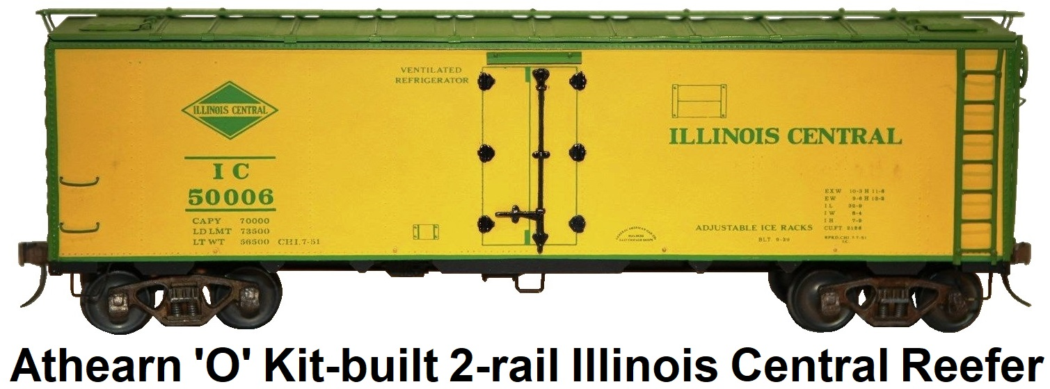 Athearn 'O' scale Kit-built 2-rail Illinois Central Reefer #50006