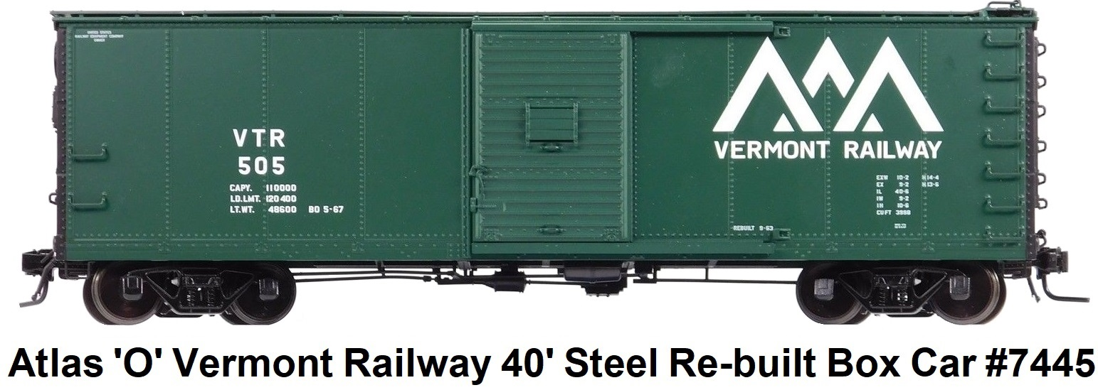 Atlas 'O' scale Vermont Railway 40' Steel Re-built Box Car #7445-1 for 2-rail