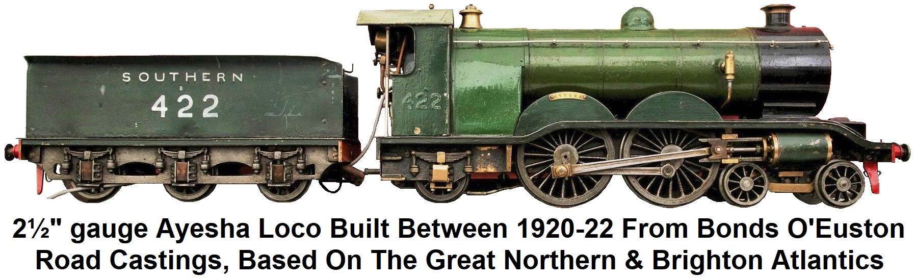 This is LBSC's original 2 1/2 inch gauge 'Ayesha' locomotive - built between 1920-22 from castings purchased from Bond's of O'Euston Road Ltd., London. It is based on the Great Northern and Brighton Atlantics