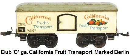 Bub 'O' gauge #16005 California Fruit wagon marked Berlin made 1934