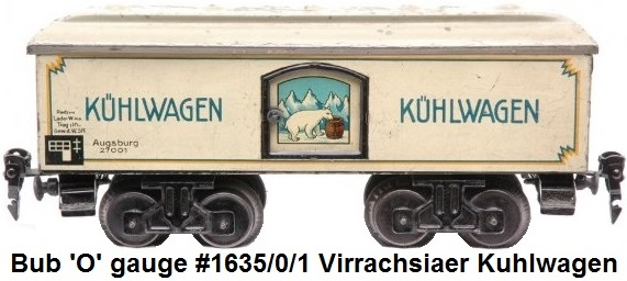 Bub 'O' gauge prewar #1635/0/1 Virrachsiaer four-axle Kuhlwagen refrigerator van marked Augsburg