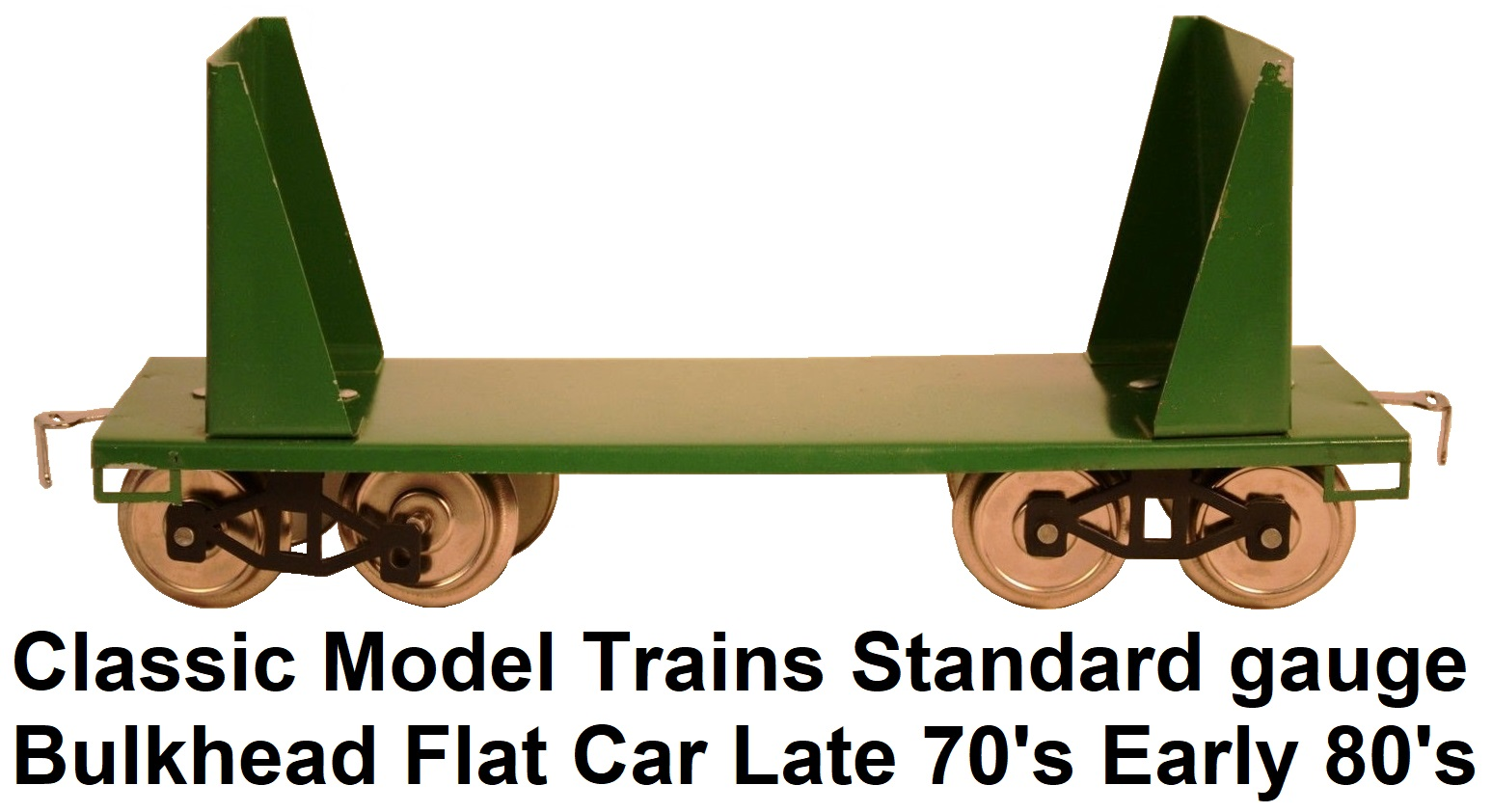 Classic Model Trains Standard gauge Bulkhead flat car late 70's early 80's