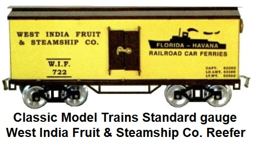 Classic Model Trains West India Fruit & Steamship Co. Standard gauge Reefer