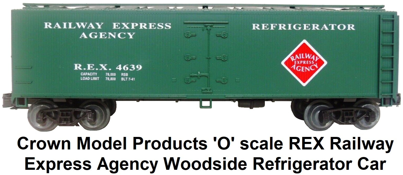 Crown Model Products 'O' scale Railway Express Agency REA Woodside Refrigerator car