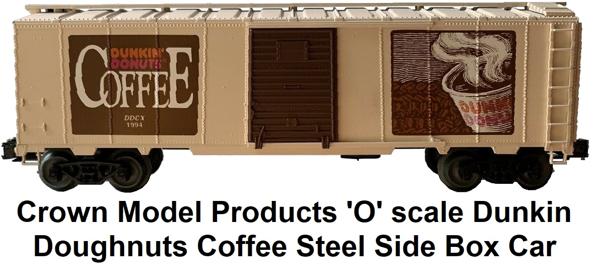 Crown Model Products 'O' scale Dunkin Doughnuts Coffee 40' Steel Side Box Car