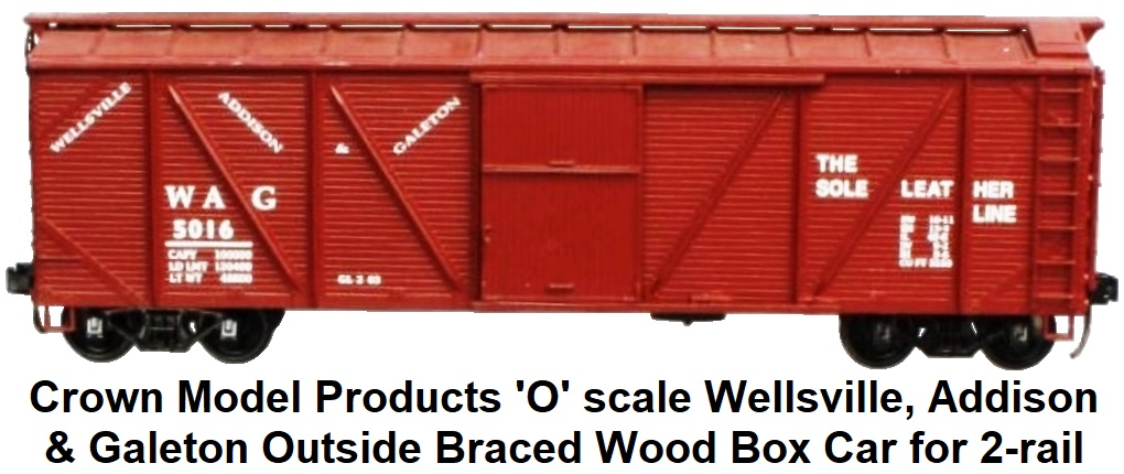 Crown Model Products 'O' scale Wellsville, Addison & Galeton Outside Braced Wood Box Car for 2-rail