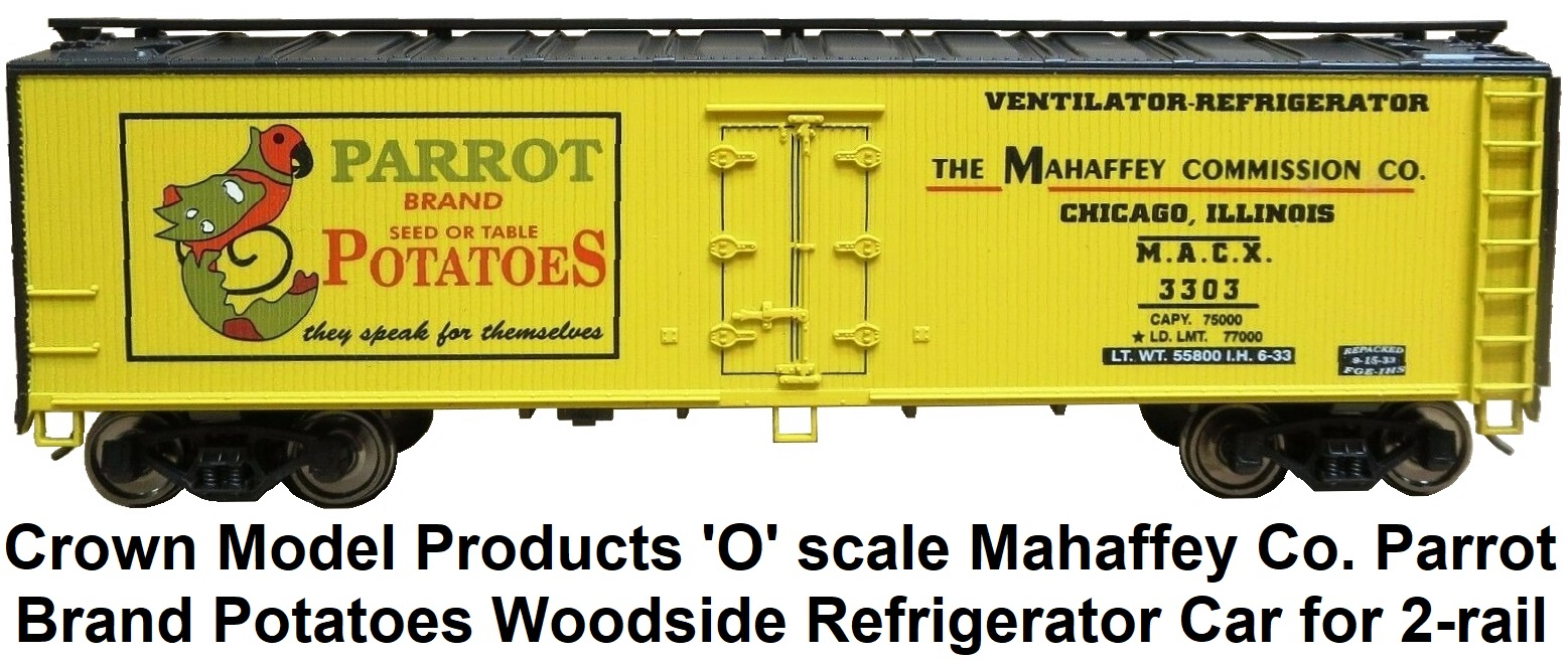 Crown Model Products 'O' scale Mahaffey Co. Parrot Brand Potatoes Woodside Refrigerator car for 2-rail