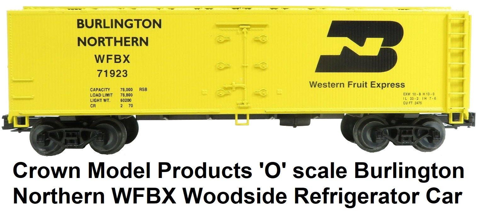 Crown Model Products 'O' scale Burlington Northern WBFX Woodside Refrigerator Car #4000
