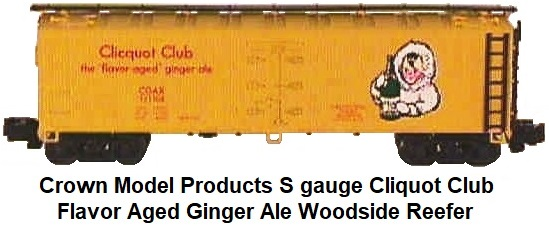 Crown Model Products S scale Clicquot Club woodside reefer