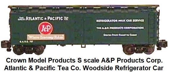 Crown Model Products S scale A&P Products Corp. Atlantic & Pacific Tea Co. woodside reefer