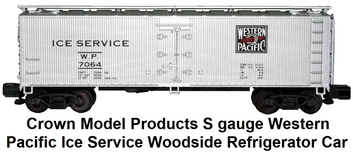 Crown Model Products S gauge #4000 Western Pacific Ice Service woodside reefer