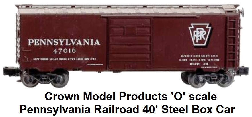 Crown Model Products 'O' scale Pennsylvania Railroad 40' Steel Side Box car
