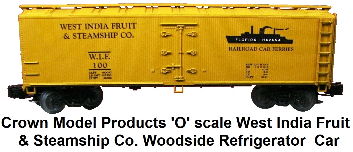 Crown Model Products 'O' scaleWest India Fruit & Steamship Co. #B-132 Woodside Refrigerator car