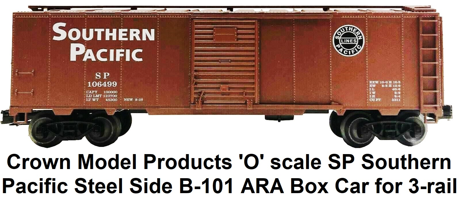 Crown Model Products 'O' scale SP Southern Pacific Steel Side B-101 ARA Box Car #106499 for 3-rail