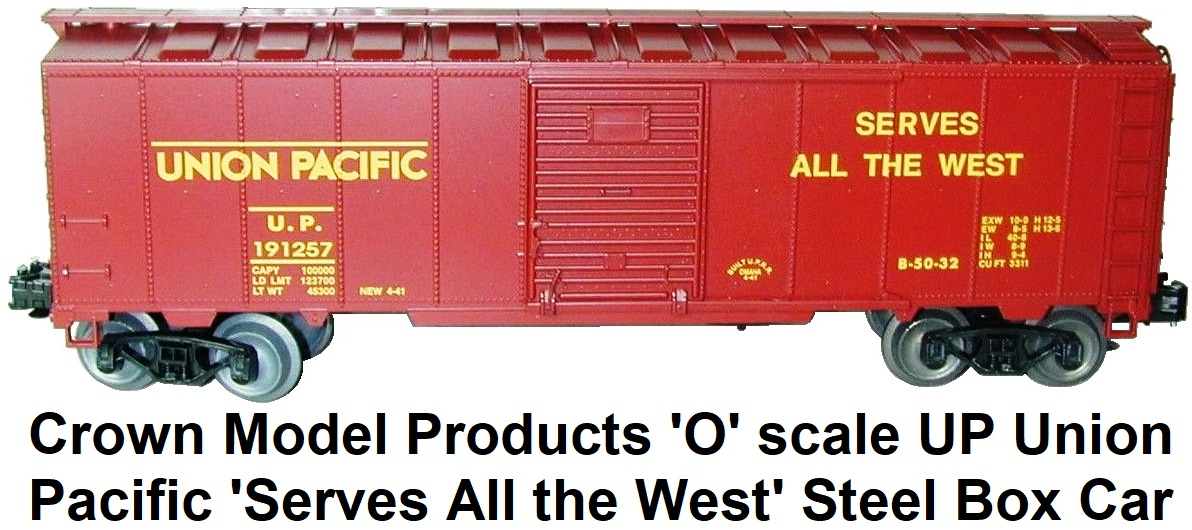 Crown Model Products 'O' scale UP Union Pacific 'Serves All The West' Steel Side Box Car