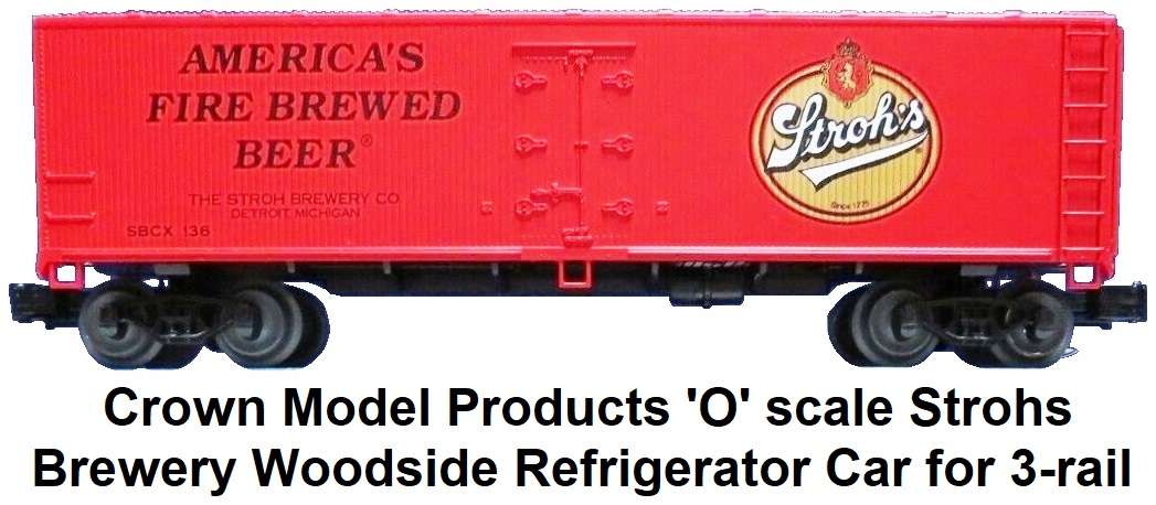 Crown Model Products 'O' scale Stroh's Brewery Woodside Refrigerator car for 3-rail