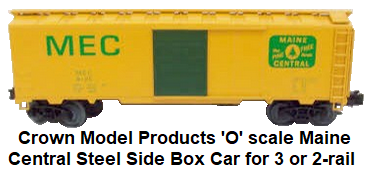 Crown Model Products 'O' scale Maine Central 40' ARA type, 3 rail or 2 rail Steel Side Box Car