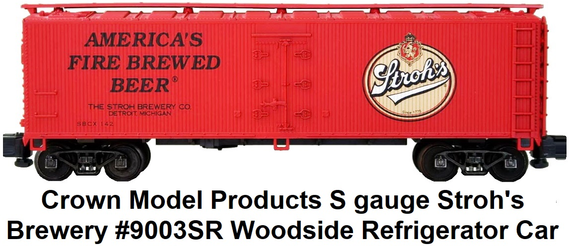 Crown Model Products S scale #9003SR Stroh's Brewery woodside reefer