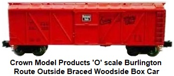 Crown Model Products 'O' scale Burlington Route Outside Braced Wood Box Car