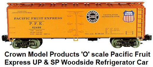 Crown Model Products 'O' scale PFE #R5000 UP & SP Woodside Reefer for 3-rail