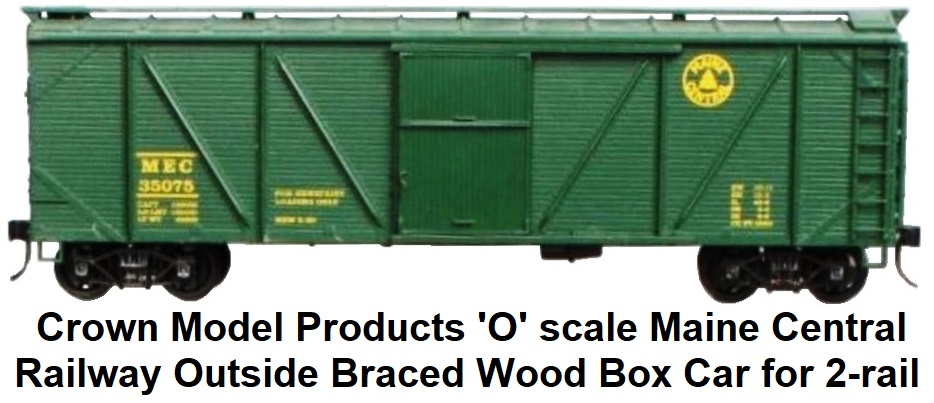 Crown Model Products 'O' scale MEC Maine Central Railway Outside Braced Wood Box Car for 2-rail