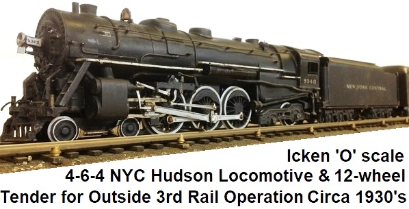 Icken 'O' scale Hudson 4-6-4 NYC Hudson loco and 8-wheel tender for outside 3rd rail operation circa 1930's