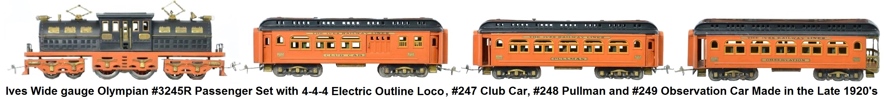 Ives Wide gauge Olympian #3245R passenger set with 4-4-4 Electric outline loco, #247 Club car, #248 Pullman and #249 Observation Car made in the late 1920's