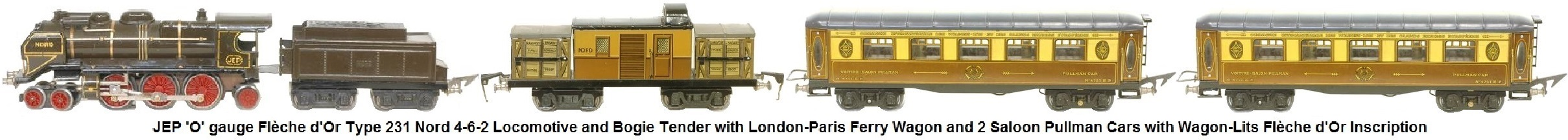 JEP 'O' gauge Nord 4-6-0 Locomotive and bogie Tender Flèche d'Or type 231 with London-Paris Ferry Wagon and 2 Saloon Pullman Cars with Wagon-Lits Flèche d'Or inscription circa 1935