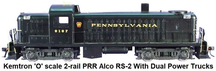 Kemtron 'O' scale 2-Rail PRR, Alco RS-2, 2 x RiRo Power Trucks