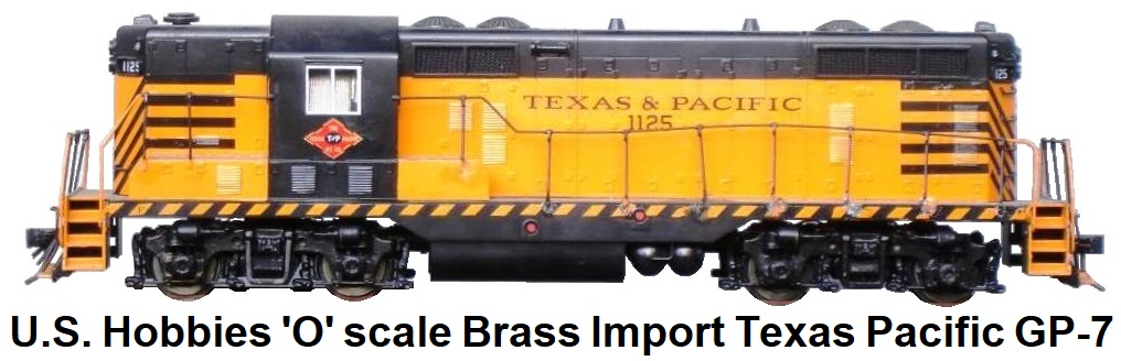 U.S. Hobbies Inc. 'O' scale Brass Import Texas & Pacific GP-7 Diesel