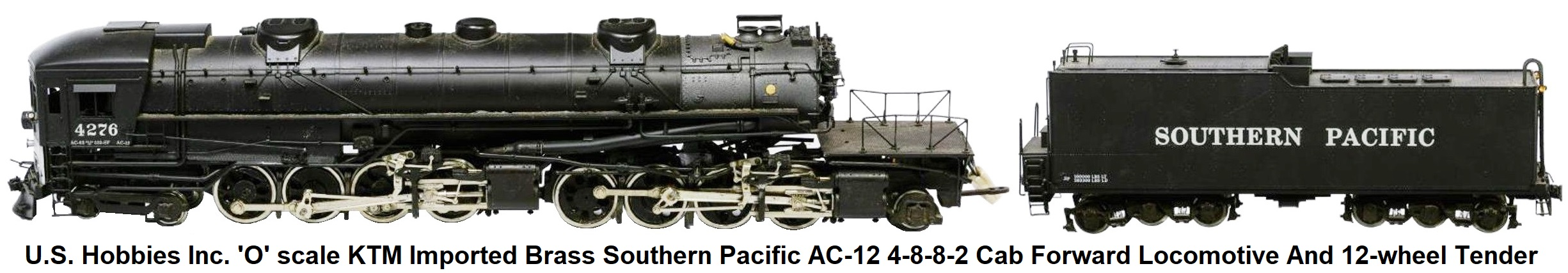 U.S. Hobbies Inc. 'O' scale Brass Import KTM Southern Pacific AC-12 4-8-8-2 Cab Forward locomotive and 12-wheel tender