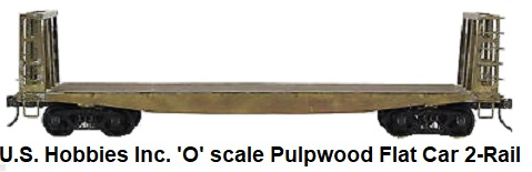 U.S. Hobbies Inc. 'O' scale Brass Import Pulpwood Flat Car 2-Rail