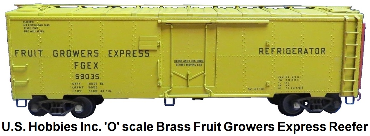 U.S. Hobbies Inc. 'O' scale Brass Import Fruit Growers Express Reefer