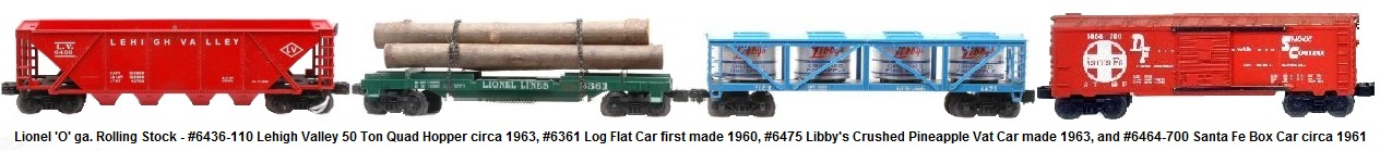Lionel 'O' gauge #6436-110 Lehigh Valley 50 Ton Quad Hopper, #6361 log flat car, #6475 Libby's Crushed Pineapple Vat Car, and #6464-700 Santa Fe Box car