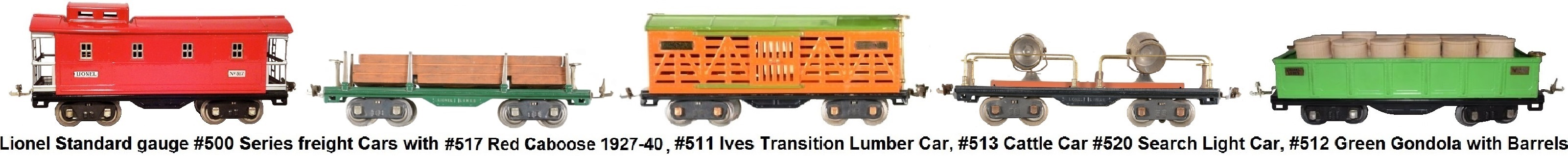 Lionel #500 series Standard gauge freights includes #517 Caboose, #511 Lumber car, #513 Cattle car, #520 Searchlight car, #512 gondola with barrels