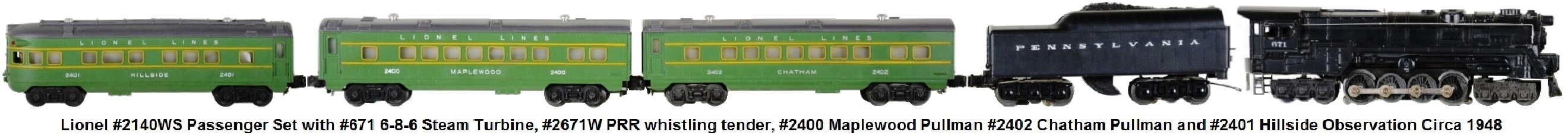 Lionel #2140WS Passenger Set with #671 6-8-6 Steam Turbine, #2671W PRR whistling tender #2400 Maplewood Pullman, #2402 Chatham Pullman and #2401 Hillside observation made 1948