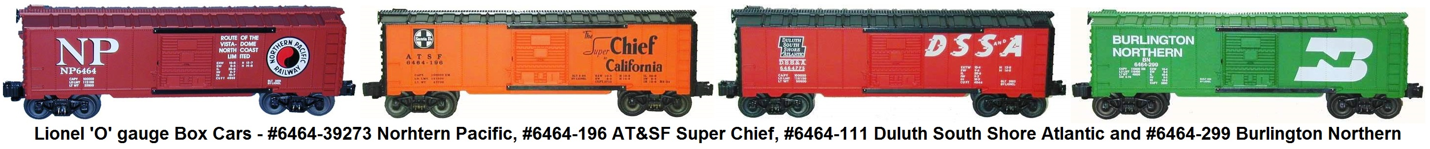 Lionel 'O' gauge #6464-39273 Northern Pacific, #6464-196 AT&SF Super Chief, #6464-111 Duluth Shouth Shore Atlantic and #6464-299 Burlington Northern Box Cars