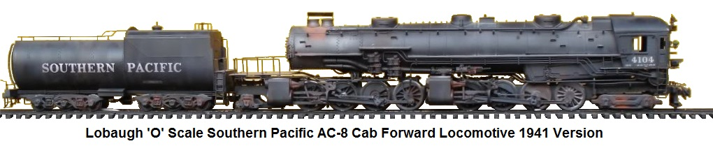 Lobaugh 'O' scale Southern Pacific AC-8 Cab Forward Loco and Vanderbilt tender - 1941 version
