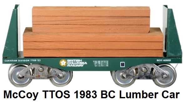 McCoy Standard gauge TTOS Canadian Division British Columbia Railway flatcar with wood load in green, 120 produced