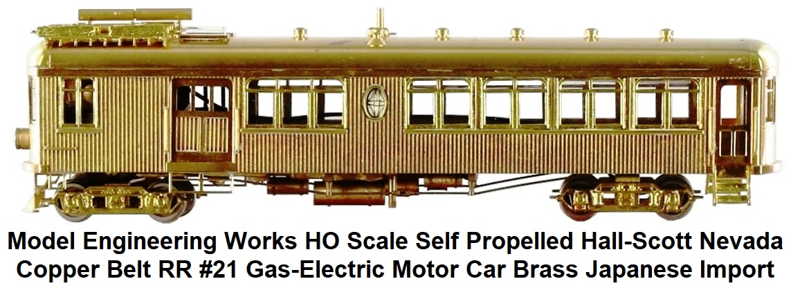 Model Engineering Works HO scale brass Japanese import Self Propelled Hall-Scott Nevada Copper Belt RR #21 Gas-Electric Motor Car