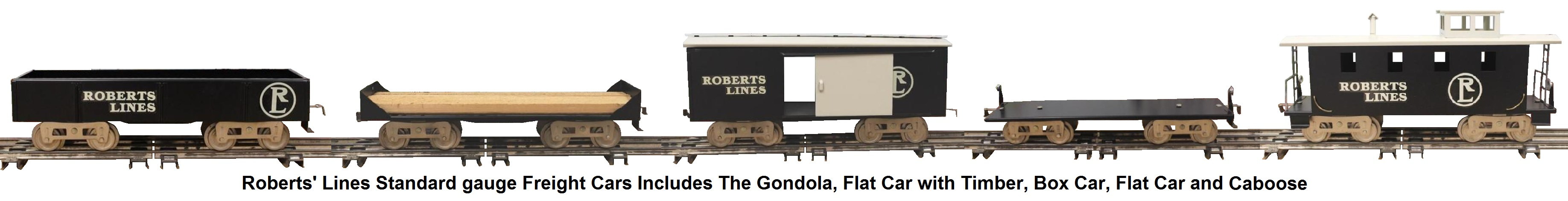 Roberts' Lines Standard gauge Freight cars includes Gondola, Flat Car with Timber Load, Box Car, Flat Car and Caboose
