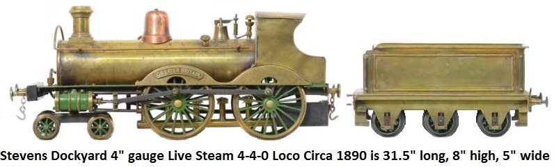 Stevens Model Dockyard 4 inch gauge live steam locomotive, circa 1890 31.5 inches long. It is app. 8 inches to the top of the stack and app. 5 inches wide