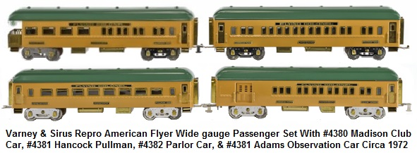 Sirus & Varney repro American Flyer wide gauge circa 1972 includes #4381 Hancock car, #4380 Madison Club car, #4381 Adams Observation car, and a #4382 Parlor car