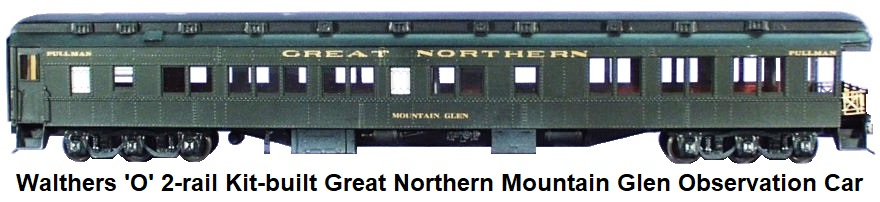 Walthers 'O' scale kit-built Custom 2-rail Great Northern RR Mountain Glen Observation Car