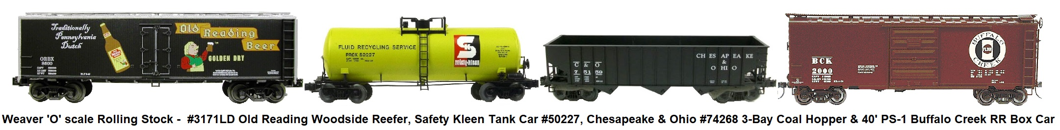 Weaver 'O' scale freight cars - includes #3171LD Old Reading Woodside Reefer, Safety Kleen Tank Car #50227, Chesapeake & Ohio #74268 3-Bay Coal Hopper, and 40' PS-1 Buffalo Creek RR Box Car