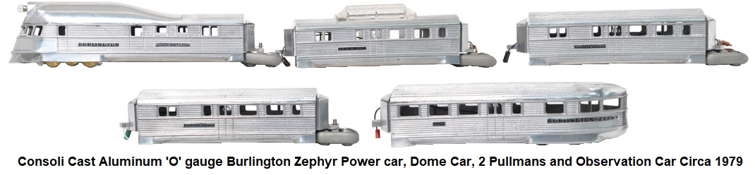 Consoli Family Train Company 'O' gauge Cast Aluminum Burlington Zephyr power car, Dome car, 2 Pullmand and an Observation car circa 1979